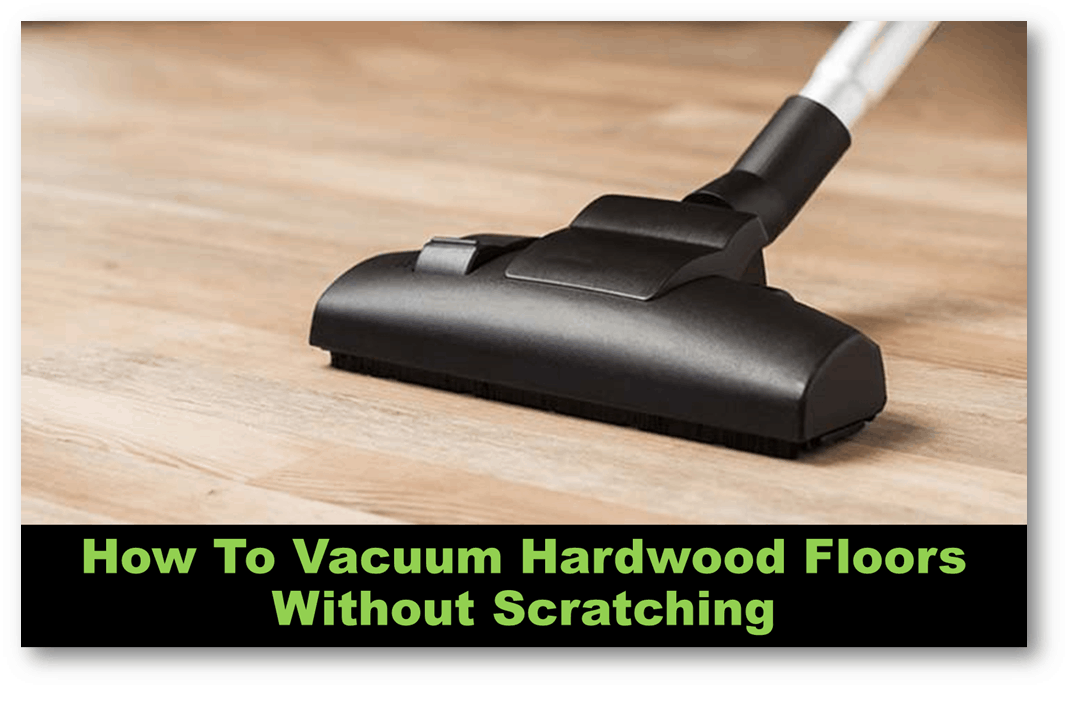 Vacuum Hardwood Floors Without Scratching